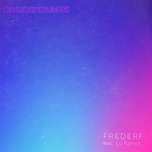 Frederf feat. Lu Ramos - Video Games