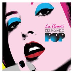 Lu Ramos - Demasiado Pop