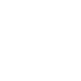 NEW EPISODES COMING SOON.png