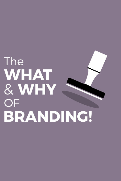 THE WHAT & WHY OF BRANDING!