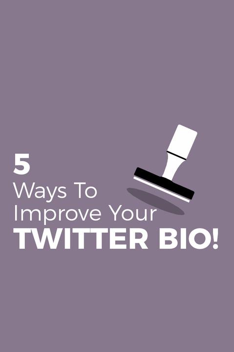 5 WAYS TO IMPROVE YOUR TWITTER BIO!