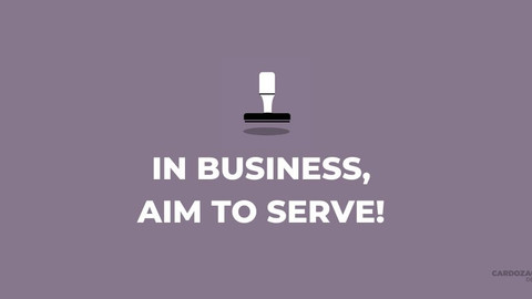 In Business, Aim To Serve