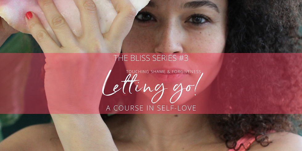 The Bliss Series #3: Letting Go - Touching Shame & Forgiveness