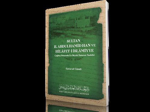 Sultan ll. Abdulhamid Han ve Hilâfet-i Islâmiyye - Çağdaş Dönemde En Büyük Hatan