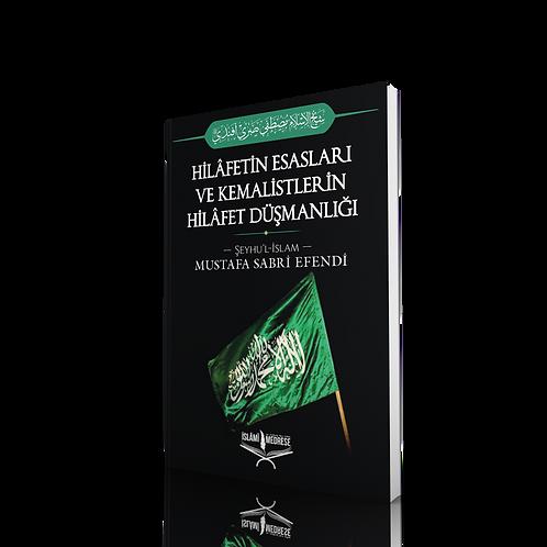 Hilafetin Esasları ve Kemalistlerin Hilafet Düşmanlığı - Mustafa Sabri Efendi