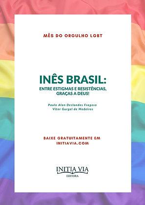 Inês Brasil: entre estigmas e resistências, graças a Deus!