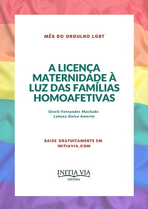 A Licença Maternidade à Luz das Famílias Homoafetivas