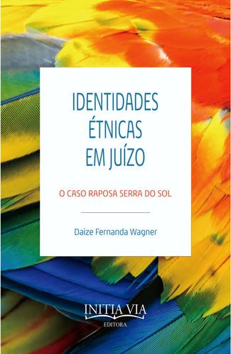 Identidades étnicas em juízo:  O caso Raposa Serra do Sol