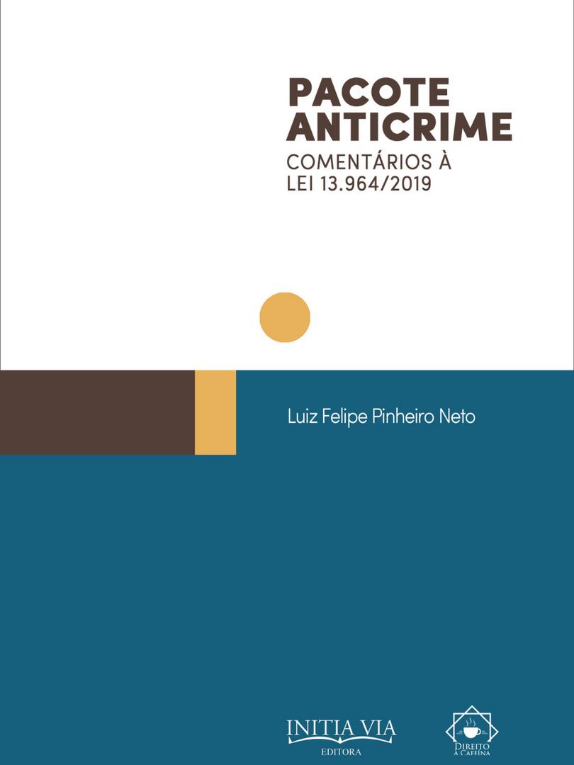 Pacote Anticrime: Comentários à Lei 13.964/2019 (Coleção Pacote Anticrime vol. 1)