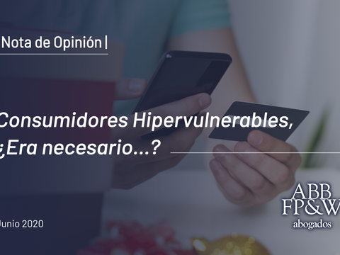 Consumidores Hipervulnerables, ¿era necesario…?