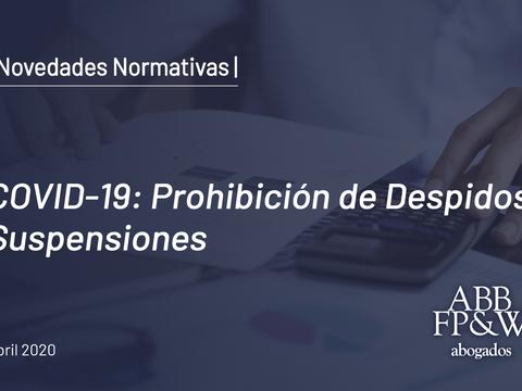 COVID-19: Prohibición de despidos y suspensiones