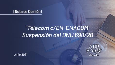 Resumen del Fallo Telecom c/EN-ENACOM. Suspensión del DNU 690/20