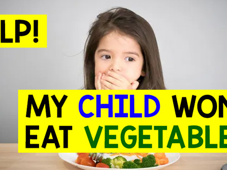 """Help! My Child Won't Eat Vegetables!"""