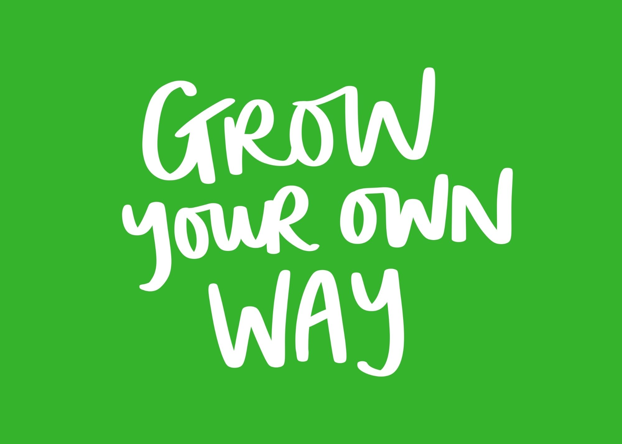 Grow your own way - spring green