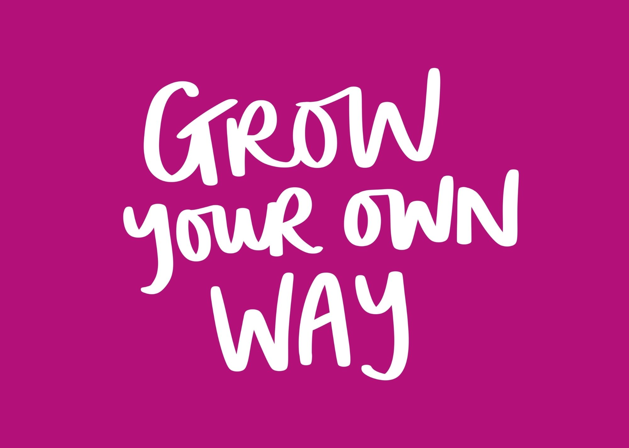 Grow your own way - magenta