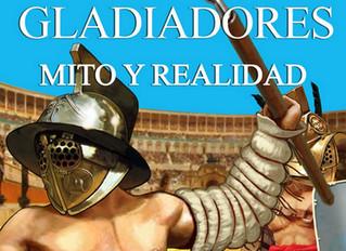 Gladiadores. Mito y realidad