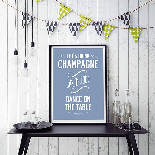 """""""LET'S DRINK CHAMPAGNE AND DANCE"""" QUOTE POSTER OR CANVAS PRINT"""
