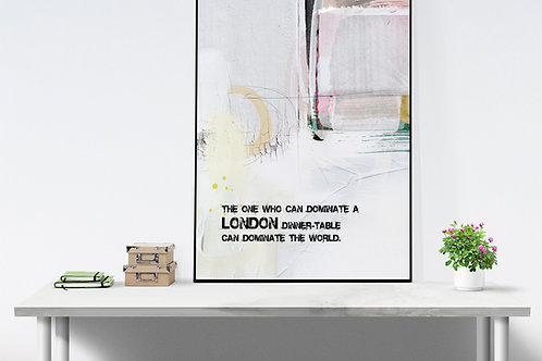 LONDON QUOTE: THE ONE WHO CAN DOMINATE A LONDON.... FINE ART PRINT OR CANVAS.