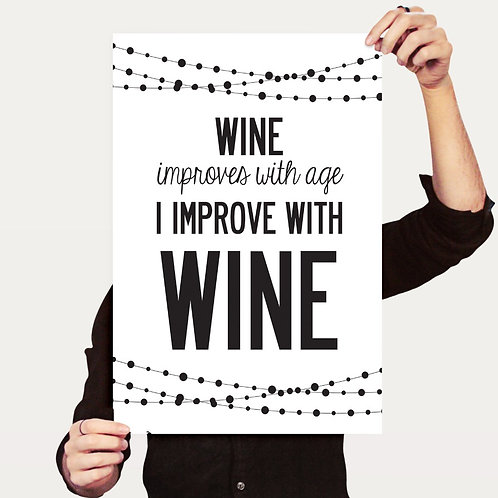 WINE IMPROVES WITH AGE - I IMPROVE WITH WINE, POSTER OR CANVAS PRINT