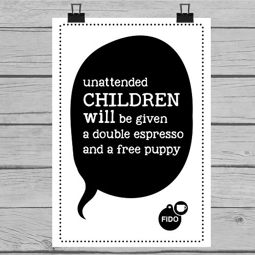 UNATTENDED CHILDREN WILL BE GIVEN… POSTER PRINT OR CANVAS