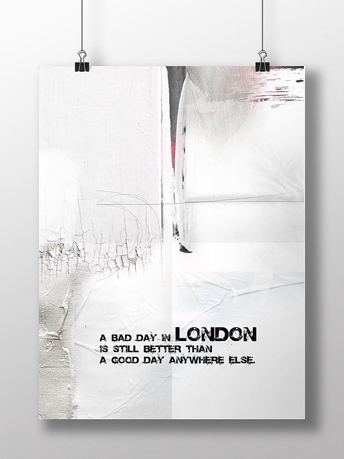LONDON QUOTE: A BAD DAY IN LONDON IS.... FINE ART PRINT OR CANVAS.