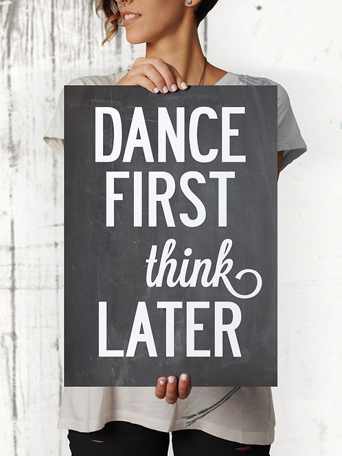 DANCE FIRST - THINK LATER, TYPOGRAPHIC POSTER OR CANVAS PRINT - SALE