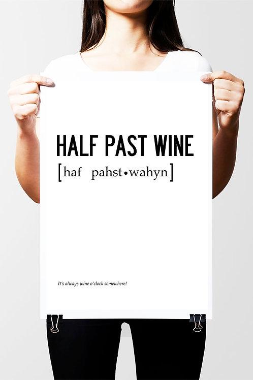 HALF PAST WINE - FUN QUOTE POSTER OR CANVAS PRINT