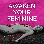 Awaken Your Feminine
