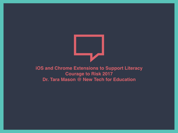 iOS and Chrome Extensions for Literacy_Courage to Risk 2017.001