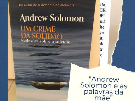ANDREW SOLOMON E AS PALAVRAS DA MÃE