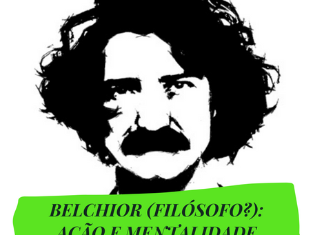 BELCHIOR (FILÓSOFO?): AÇÃO E MENTALIDADE