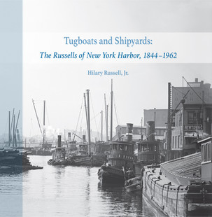 """Tugboats and Shipyards: The Russells of New York Harbor, 1844-1962"" by Hilary Russell"