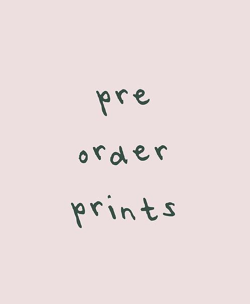 Pre Order Prints