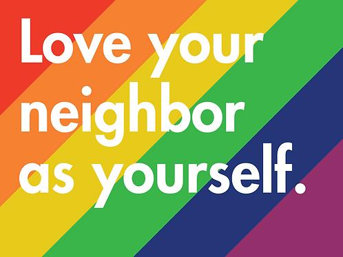 Yard Sign - Love your neighbor as yourself.
