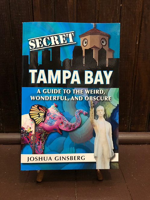 Tampa Bay, A Guide to the Weird, Wonderful, and Obscure
