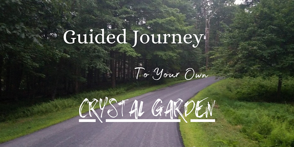 Guided Journey To Your Own Crystal Garden