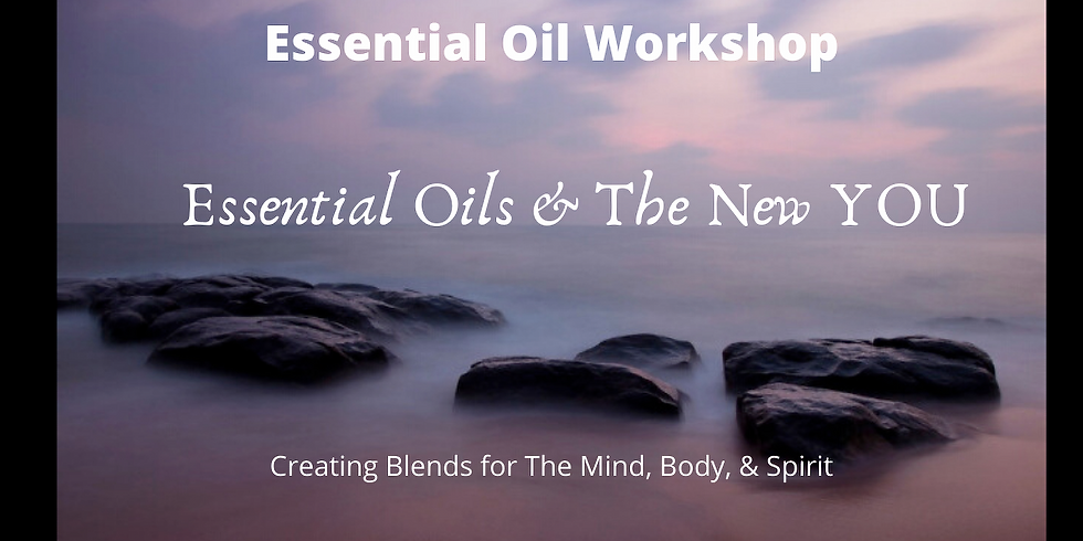 Essential Oils & The New YOU- Make & Take Workshop