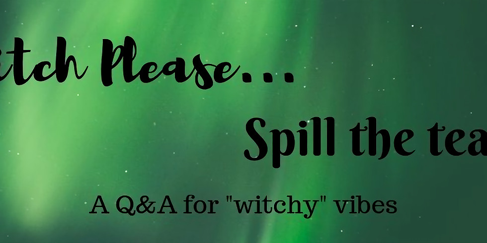Witch Please.... Spill The Tea!