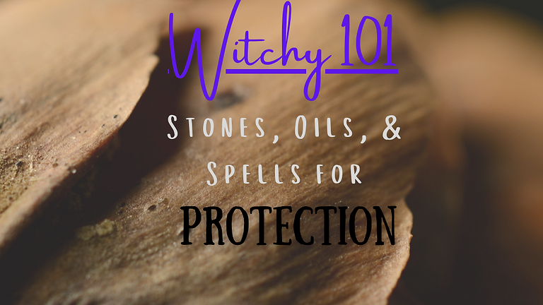 Witchy 101 - Stones, Oil, & Spells for Protection