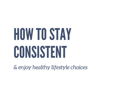 How To Stay Consistent &                Enjoy Healthy Lifestyle Choices