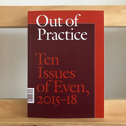 Out of Practice - Ten Issues of Even 2015-18 - Reading Room
