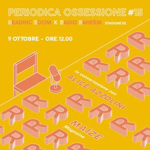 Periodica Ossessione #15 | Alice Azzolini (Maize)