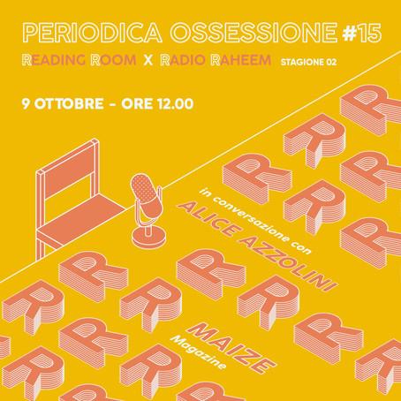 Periodica Ossessione #15   Alice Azzolini (Maize)