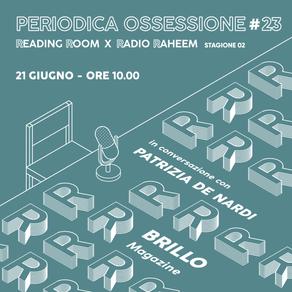 Periodica Ossessione #23 | Patrizia De Nardi (Brillo)