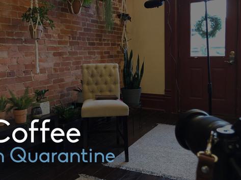 4/7/20: Coffee in Quarantine