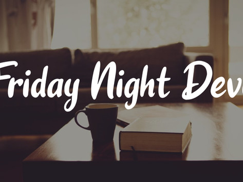 5/8/20: Friday Night Devo