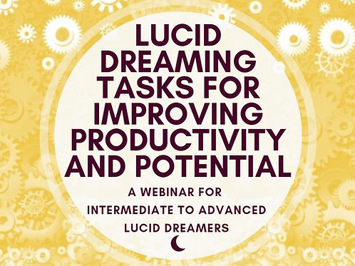 Lucid Dreaming Tasks for Improving Productivity & Potential
