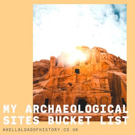My Archaeological Sites Bucket List
