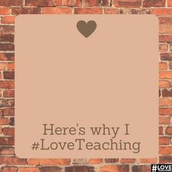 Here's why I #LoveTeaching