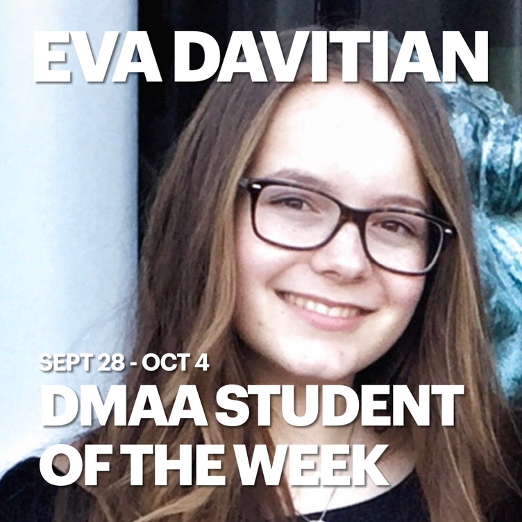 Eva Davitian is the DMAA Student of the Week for 9/28-10/1